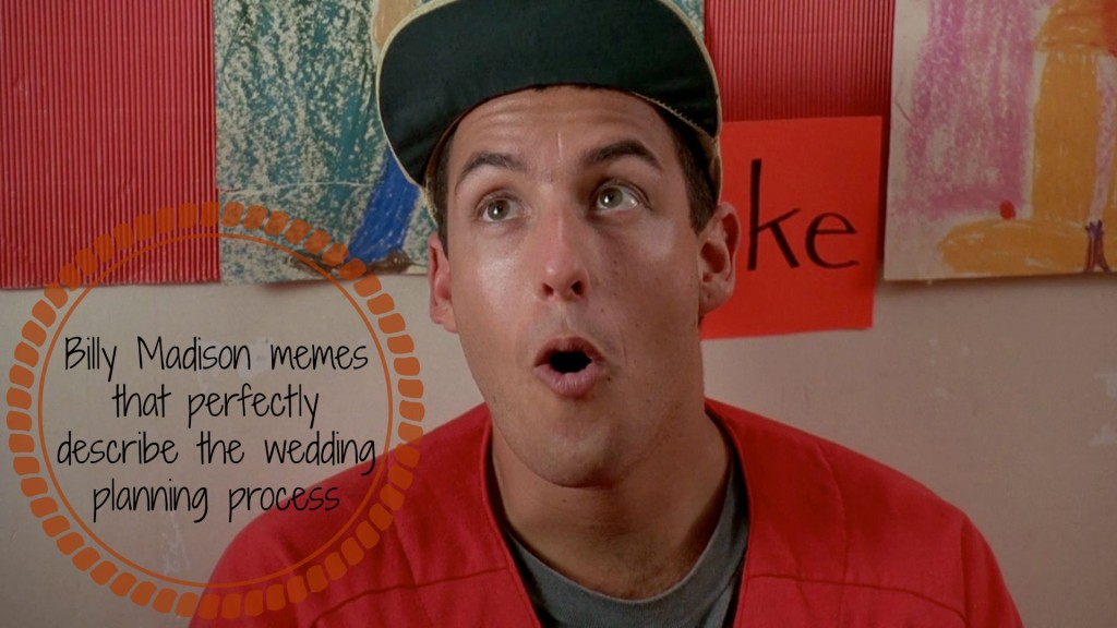Wedding Planning Meme.How Billy Madison Memes Perfectly Describe Wedding Planning